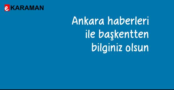 Ankara haberleri ile başkentten bilginiz olsun