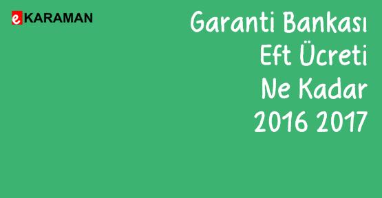 Garanti Bankası Eft Ücreti Ne Kadar 2016 2017