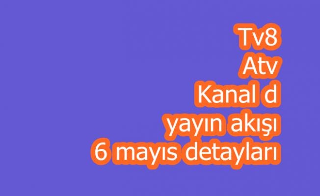 Tv8  Atv Kanal d yayın akışı 6 mayıs detayları