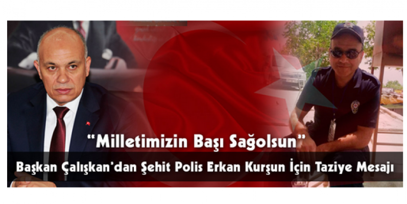 Başkan Çalışkan, Polis Erkan Kurşun için taziye mesajı