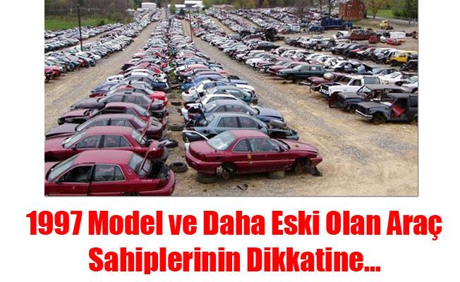 1997 Model ve Daha Eski Olan Araç Sahiplerinin Dikkatine...