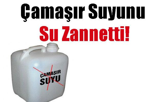 Çamaşır Suyunu Su Zannetti!