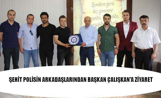 ŞEHİT POLİSİN ARKADAŞLARINDAN BAŞKAN ÇALIŞKAN'A ZİYARET