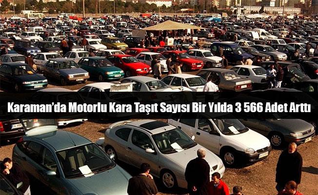 Karaman'da Motorlu Kara Taşıt Sayısı Bir Yılda 3 566 Adet Arttı