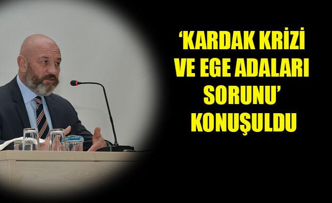 'KARDAK KRİZİ VE EGE ADALARI SORUNU' KONUŞULDU