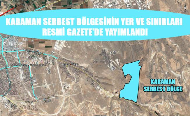 KARAMAN SERBEST BÖLGESİNİN YER VE SINIRLARI RESMİ GAZETE'DE YAYIMLANDI