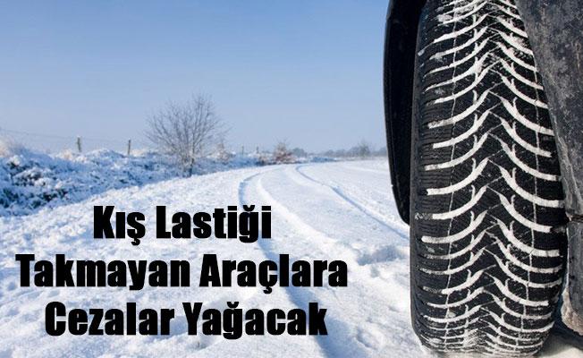 Kış Lastiği Takmayan Araçlara Cezalar Yağacak