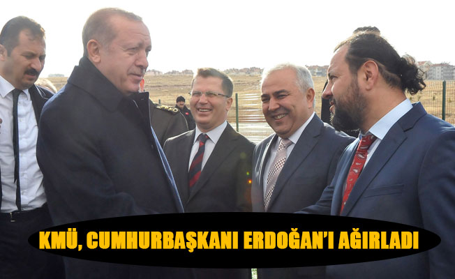 KMÜ, CUMHURBAŞKANI ERDOĞAN'I AĞIRLADI