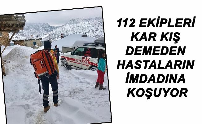 112 EKİPLERİ KAR KIŞ DEMEDEN HASTALARIN İMDADINA KOŞUYOR