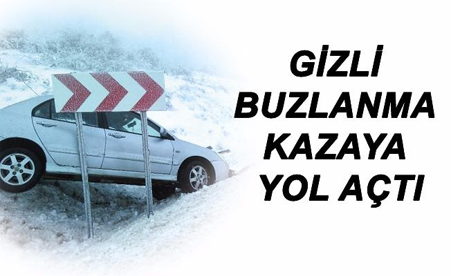 GİZLİ BUZLANMA KAZAYA YOL AÇTI