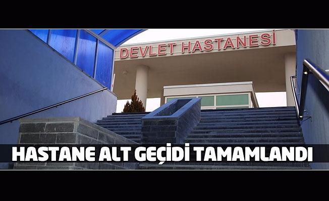 HASTANE ALT GEÇİDİ TAMAMLANDI