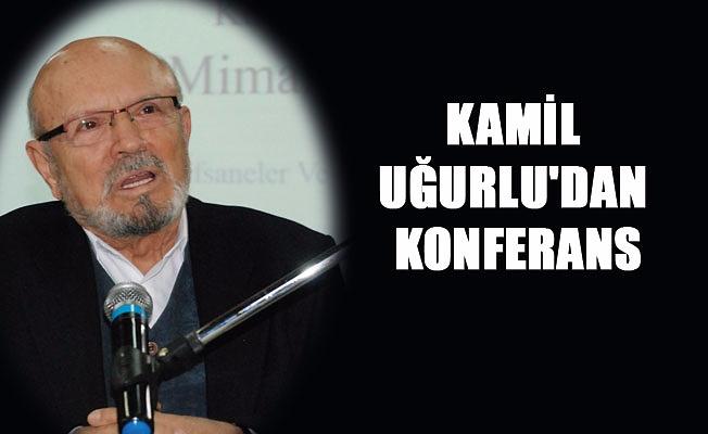 KAMİL UĞURLU'DAN KONFERANS