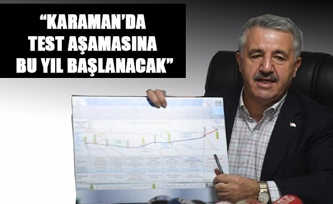 """""""KARAMAN'DA TEST AŞAMASINA BU YIL BAŞLANACAK"""""""