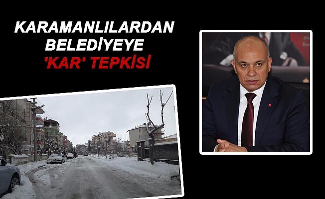 KARAMANLILARDAN BELEDİYEYE 'KAR' TEPKİSİ