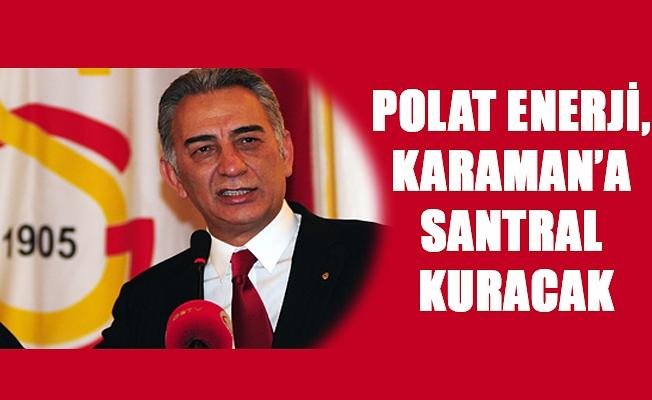 POLAT ENERJİ, KARAMAN'A  SANTRAL KURACAK