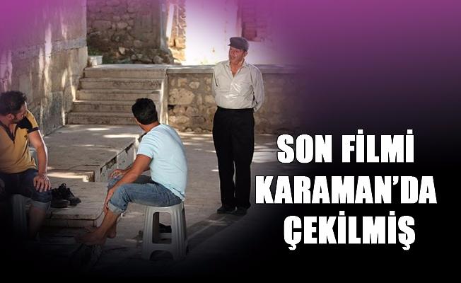 SON FİLMİ KARAMAN'DA ÇEKİLMİŞ