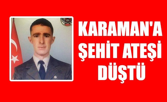 KARAMAN'A ŞEHİT ATEŞİ DÜŞTÜ