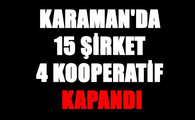 KARAMAN'DA 15 ŞİRKET 4 KOOPERATİF KAPANDI