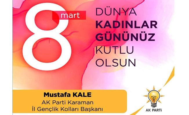AK Parti Karaman İl Gençlik Kolları Başkanı Av.Mustafa KALE 8 Mart Dünya Kadınlar Günü ile ilgili Mesaj Yayınladı.