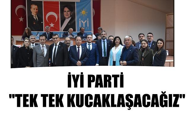 """İYİ PARTİ """"TEK TEK KUCAKLAŞACAĞIZ"""""""