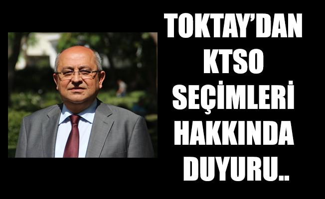 TOKTAY'DAN KTSO SEÇİMLERİ HAKKINDA DUYURU..
