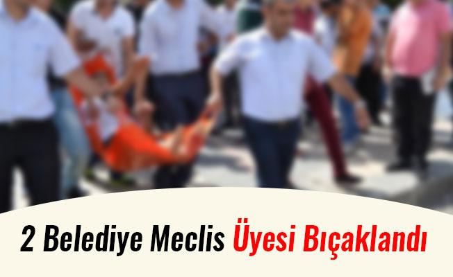 2 Belediye Meclis  Üyesi Bıçaklandı
