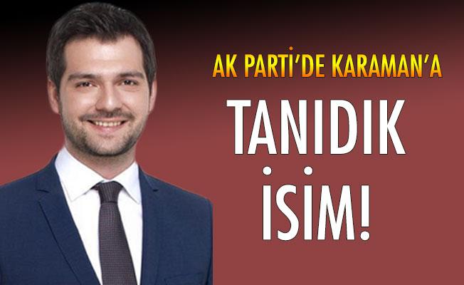 AK PARTİ'DE KARAMAN'A TANIDIK İSİM!