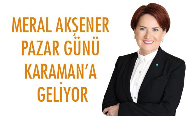MERAL AKŞENER PAZAR GÜNÜ KARAMAN'A GELİYOR