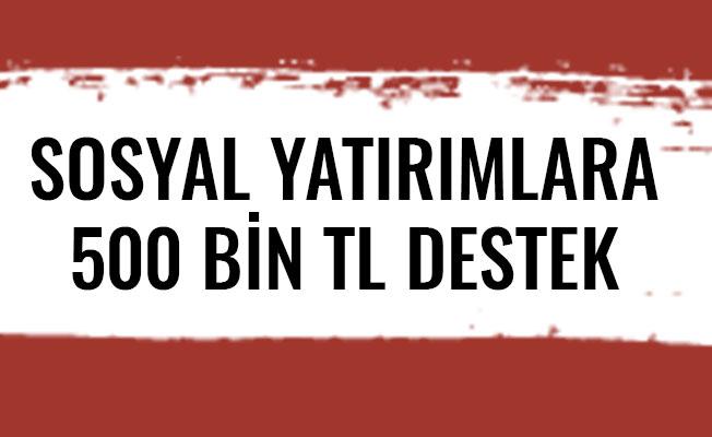 SOSYAL YATIRIMLARA 500 BİN TL DESTEK