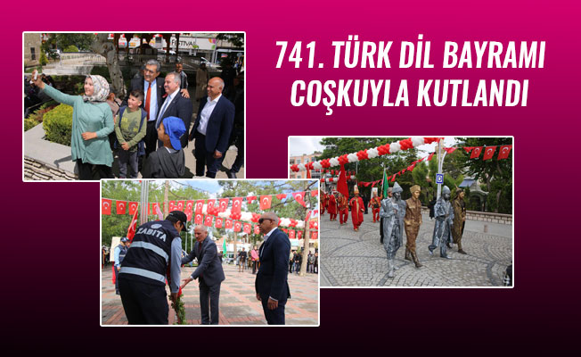 741. TÜRK DİL BAYRAMI COŞKUYLA KUTLANDI