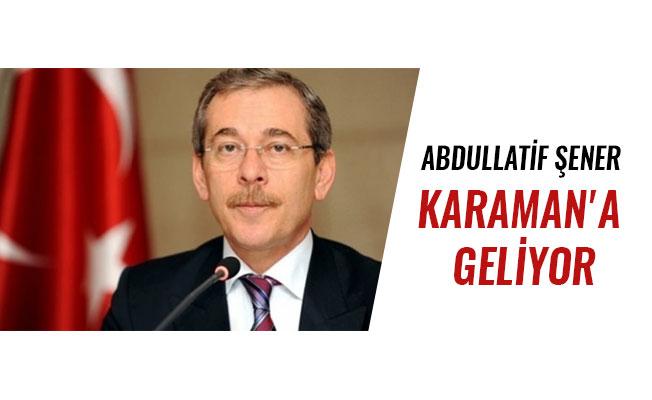ABDULLATİF ŞENER KARAMAN'A GELİYOR