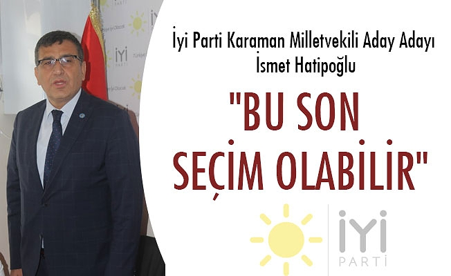 """""""BU SON  SEÇİM OLABİLİR"""""""