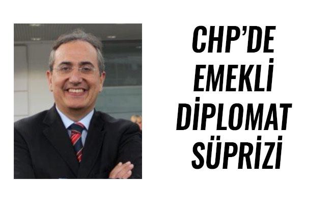 CHP'DE EMEKLİ DİPLOMAT SÜPRİZİ