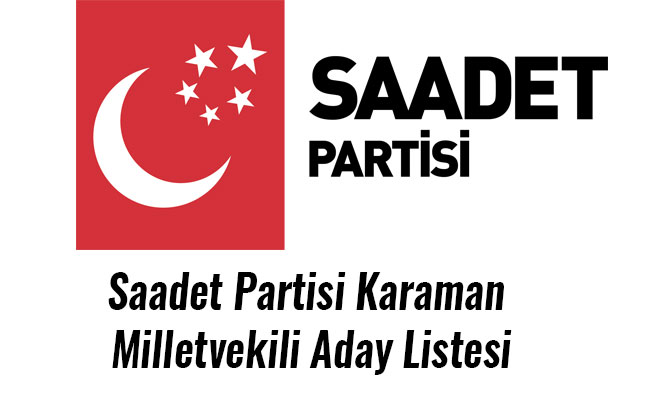 Saadet Partisi Karaman Milletvekili Aday Listesi