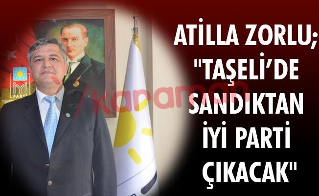 """ATİLLA ZORLU; """"TAŞELİ'DE SANDIKTAN İYİ PARTİ ÇIKACAK"""""""