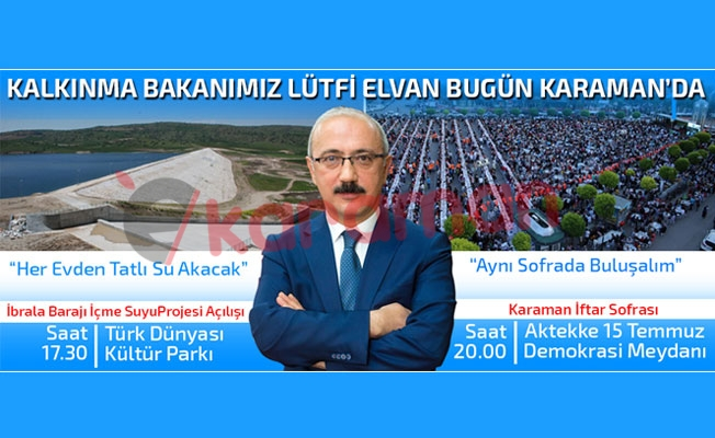 KALKINMA BAKANI LÜTFİ ELVAN BUGÜN KARAMAN'DA OLACAK