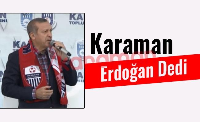 Karaman Erdoğan Dedi