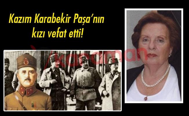 Kazım Karabekir Paşa'nın kızı vefat etti!