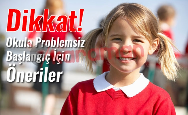 Dikkat! Okula Problemsiz Başlangıç İçin Öneriler