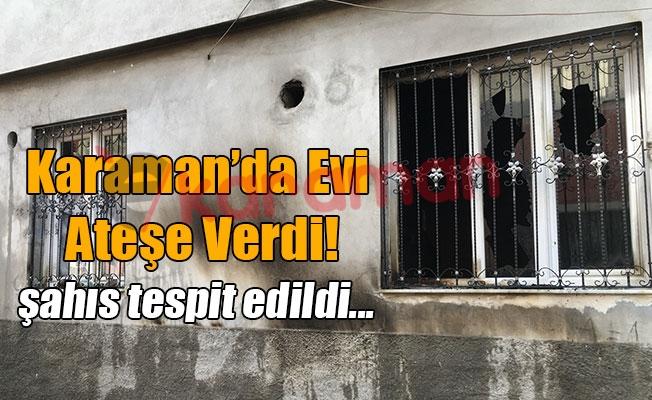 Karaman'da Evi Ateşe Verdi!