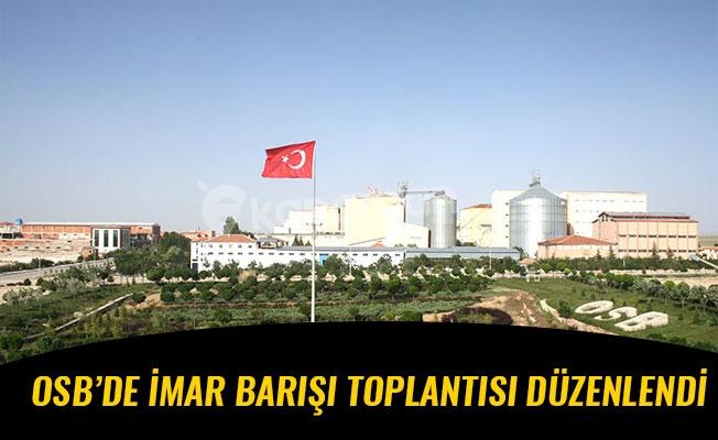 OSB'DE İMAR BARIŞI TOPLANTISI DÜZENLENDİ