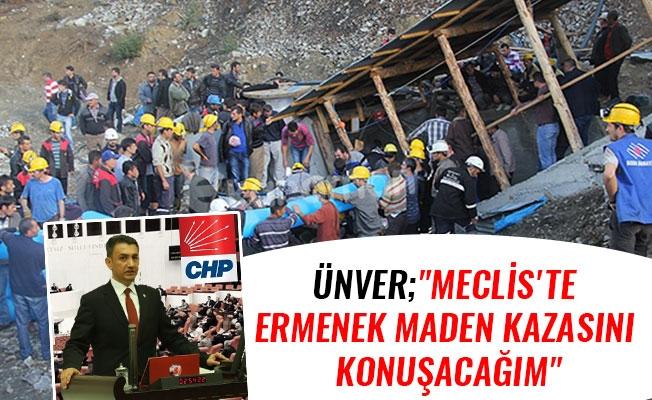 """ÜNVER;""""MECLİS'TE ERMENEK MADEN KAZASINI KONUŞACAĞIM"""""""
