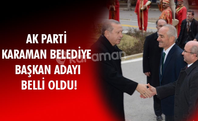 AK PARTİ KARAMAN BELEDİYE BAŞKAN ADAYI BELLİ OLDU!