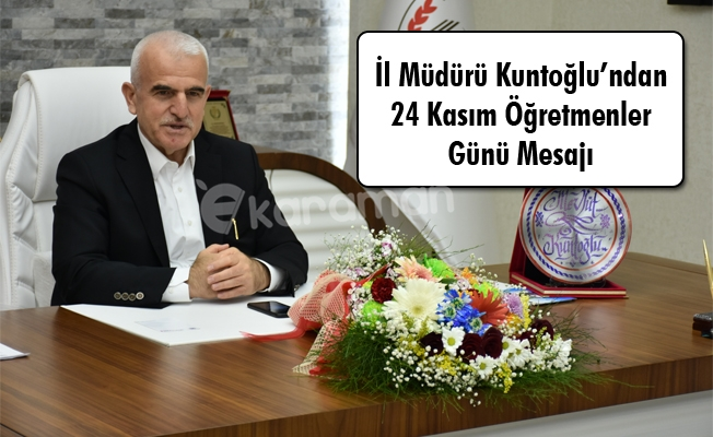 İl Müdürü Kuntoğlu'ndan 24 Kasım Öğretmenler Günü Mesajı