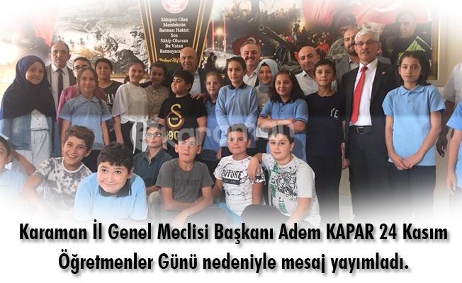 Karaman İl Genel Meclisi Başkanı Adem KAPAR 24 Kasım Öğretmenler Günü nedeniyle mesaj yayımladı.