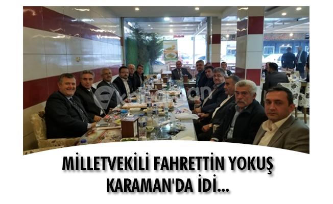 MİLLETVEKİLİ FAHRETTİN YOKUŞ KARAMAN'DA İDİ...