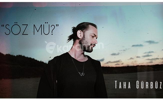 Taha Gürbüz ''Söz mü'' şarkısı ile Tüm Digital Platformlarda!