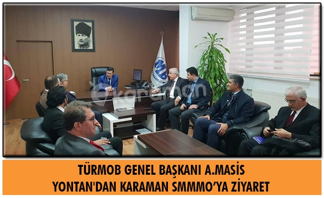TÜRMOB GENEL BAŞKANI A.MASİS YONTAN'DAN KARAMAN SMMMO'YA  ZİYARET