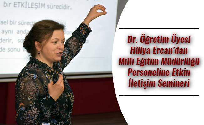 Dr. Öğretim Üyesi Hülya Ercan'dan Milli Eğitim Müdürlüğü Personeline Etkin İletişim Semineri