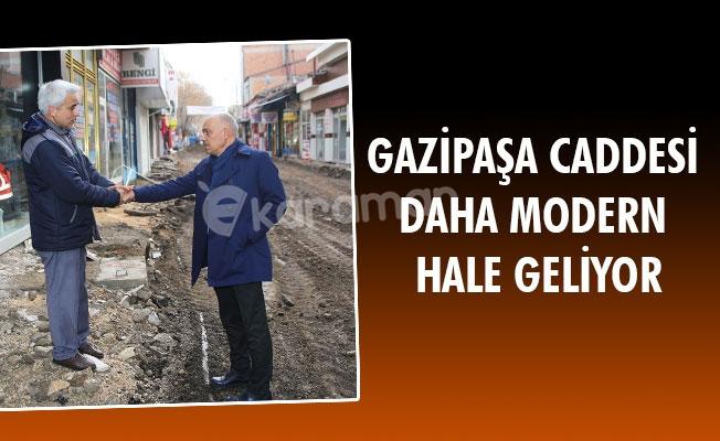 GAZİPAŞA CADDESİ DAHA MODERN HALE GELİYOR